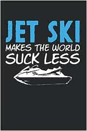Jet Ski Makes The World Suck Less: Calendar Schedule Planner Agenda Organizer, 6x9 inches, Jet Ski Joke PWC Boat Water Scooter