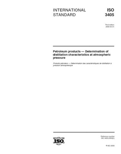 ISO 3405:2000, Petroleum products - Determination of distillation characteristics at atmospheric pressure (Distillation Of Petroleum Products At Atmospheric Pressure)