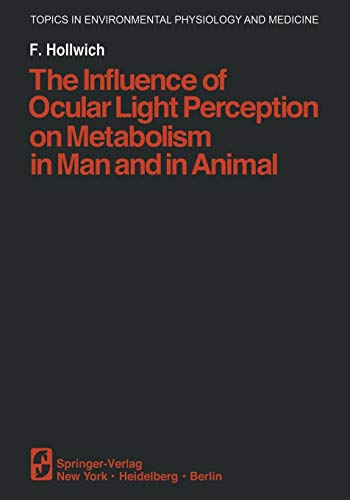 The Influence of Ocular Light Perception on Metabolism in Man and in Animal (Topics in Environmental Physiology and Medicine)