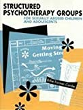 Structured Psychotherapy Groups for Sexually Abused Children and Adolescents, Corder, Billie Farmer, 1568870582
