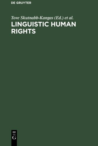 Linguistic Human Rights: Overcoming Linguistic Discrimination (Contributions to Sociology of Language) by Tove Skutnabb Kangas Robert Phillipson Mart Rannut