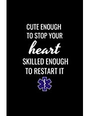 Cute Enough to Stop Your Heart , SKILLED ENOUGH TO RESTART IT: funny Paramedic EMT Gift for Paramedic EMT School Graduation First Responder Medical Student Emergency Respond New Job Gift journal/notebook