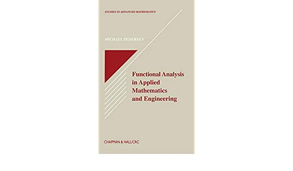 Functional Analysis In Applied Mathematics And Engineering Studies In Advanced Mathematics Pedersen Michael 9780849371691 Amazon Com Books