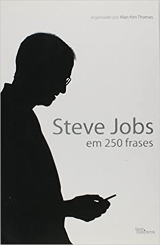 Steve Jobs Em 250 Frases Em Portugues Do Brasil Alan Ken Thomas