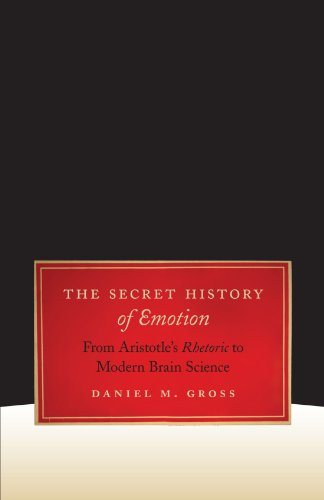 The Secret History of Emotion: From Aristotle's Rhetoric to Modern Brain Science