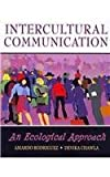 Intercultural Communication : An Ecological Approach, Rodriguez, Amardo and Chawla, Devika, 0757559921