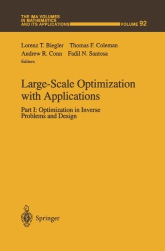 Large-Scale Optimization with Applications: Part I: Optimization in Inverse Problems and Design (The IMA Volumes in Mathematics and its Applications)