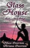 Glass Trilogy Book 1: Glass House, Max Overton and Ariana Overton, 1497322839