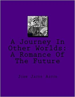 Book A Journey In Other Worlds: A Romance Of The Future