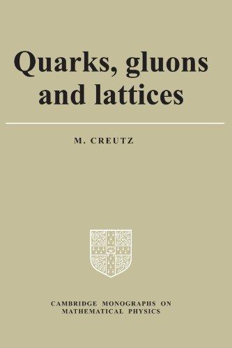 Quarks, Gluons and Lattices (Cambridge Monographs on Mathematical Physics)