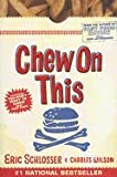 img - for Chew On This::Everything You Don't Want to Know About Fast Food[Paperback,2007] book / textbook / text book