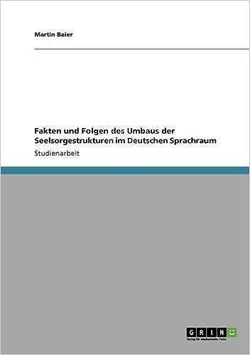 Fakten und Folgen des Umbaus der Seelsorgestrukturen im Deutschen Sprachraum by Martin Baier (2010-06-21)