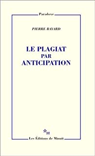 Le plagiat par anticipation par Pierre Bayard