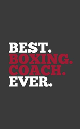 Best. Boxing. Coach. Ever.: Best Boxing Coach Ever Notebook - Sports Doodle Diary Book As Gift For Sport Fans, Athletes, Fighters And Trainers! Great For Trainer Who Coaches Athletes In The Gym Ring (The Best Boxing Fight Ever)