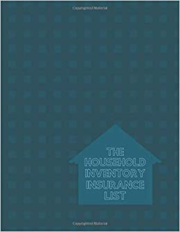 The Household Inventory Insurance List: List Items & Contents for
