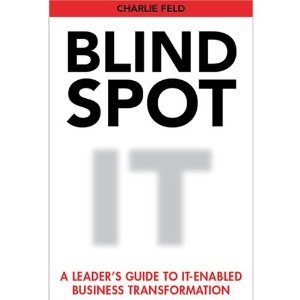 Charlie Feld'sBlind Spot: A Leader's Guide To IT-Enabled Business Transformation [Hardcover](2010) PDF