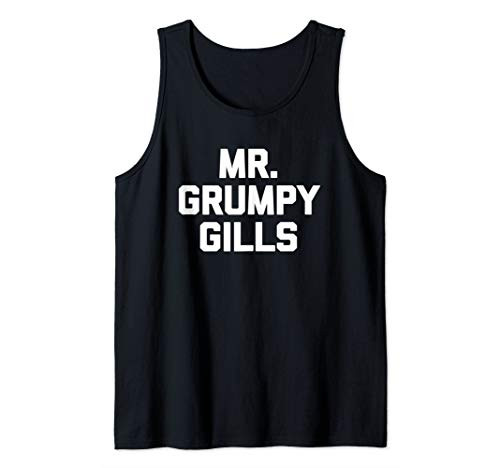 Mens Mr. Grumpy Gills T-Shirt funny saying sarcastic novelty cute Tank Top -