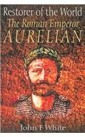 Restorer of the World: The Roman Emperor Aurelian