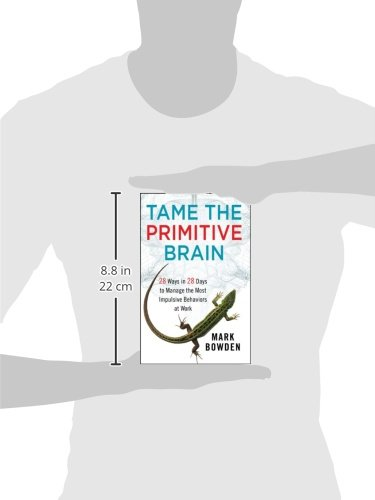 Tame the Primitive Brain: 28 Ways in 28 Days to Manage the Most Impulsive Behaviors at Work by Wiley