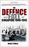 The Defence and Fall of Singapore 1940-1942, Brian P. Farrell, 0752437682