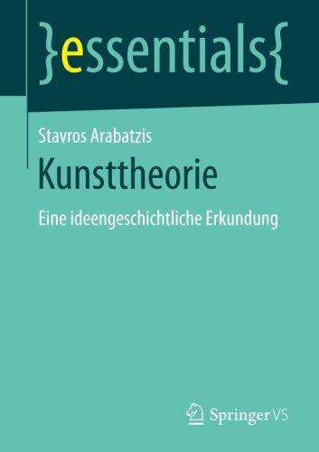 Download Kunsttheorie: Eine ideengeschichtliche Erkundung (essentials) (German Edition) ebook