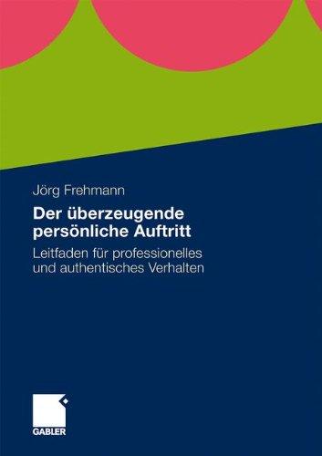 Der Überzeugende Persönliche Auftritt: Leitfaden Für Professionelles Und Authentisches Verhalten (German Edition)