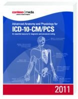 Advanced Anatomy and Physiology for ICD-10-CM/PCS 2011: An Essential Resource for Diagnostic and Procedural Coding