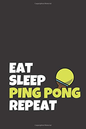 Eat Sleep Ping Pong Repeat: Ping Pong Journal & Table Tennis Sport Coaching Notebook Motivation Quotes - Practice Training Diary To Write In (110 ... School, Players (Table Tennis Journals) por Daily Pretty Press