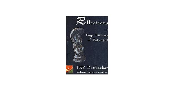 Reflections on Yoga Sutra-s of Patanjali: TKV Desikachar ...