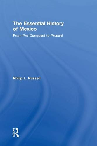 The Essential History of Mexico: From Pre-Conquest to Present