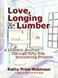 Love, Longing & Lumber: A Literary Journey Through Fifty-five Remodeling Projects