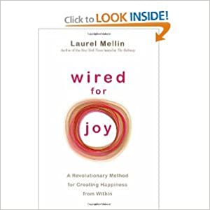WIRED FOR JOY: A REVOLUTIONARY METHOD FOR CREATING HAPPINESS FROM WITHIN[Wired for Joy: A Revolutionary Method for Creating Happiness from Within] BY Mellin, Laurel(Author)paperback on Jun 15 2010