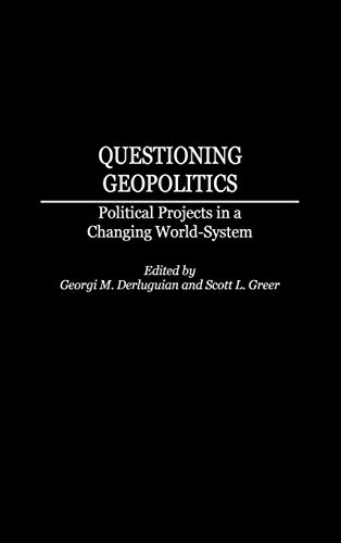 Book cover from Questioning Geopolitics: Political Projects in a Changing World-System (Contributions in Economics and Economic History) by Georgi M. Derluguian