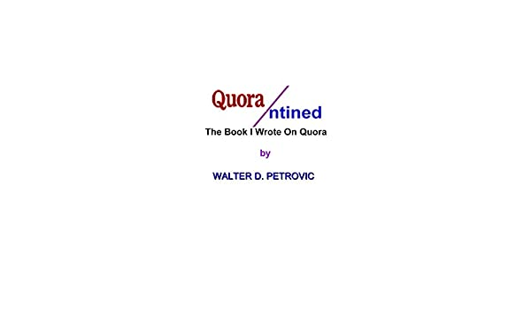 Quorantined: The Book I Wrote On Quora (English Edition) eBook: Walter Petrovic: Amazon.es: Tienda Kindle