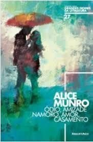 Alice Munro- Ódio, amizade, namoro, amor, casamento Volume 27