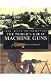 World's Great Machine Guns from 1860 to the Present Day, Roger Ford, 078581986X