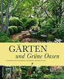 Gärten und Grüne Oasen: in Südbaden und im Dreiländereck Deutschland, Frankreich, Schweiz