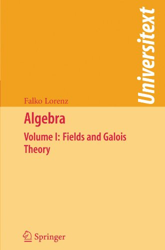 Algebra: Volume I: Fields and Galois Theory (Universitext)
