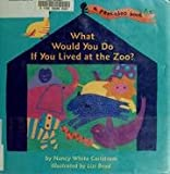 What Would You Do If You Lived at the Zoo?, Nancy White Carlstrom, 0316128678