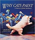 why cats paint - Why Cats Paint: A Theory of Feline Aesthetics by Heather Busch, Heather Busch