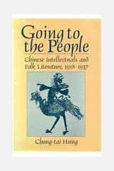 Going to the People: Chinese Intellectuals and Folk Literature, 1918-1937 (Harvard East Asian Monographs) Hardcover