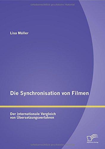 Die Synchronisation von Filmen: Der internationale Vergleich von Übersetzungsverfahren