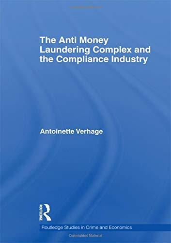 The Anti Money Laundering Complex and the Compliance Industry (Routledge Studies in Crime and Economics)