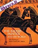 The Amasis Painter and His World, Dietrich Von Bothmer, 0500234434