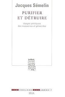 Purifier et détruire : usages politiques des massacres et génocides, Sémelin, Jacques