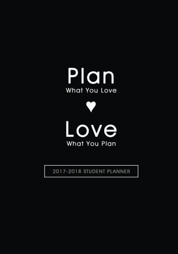 2017 ? 2018 Student Planner; Plan what you Love & Love what you Plan: Daily and Weekly Schedule Organizers (Daily and Weekly Planners, Organizers ... for College, University and High School) PDF