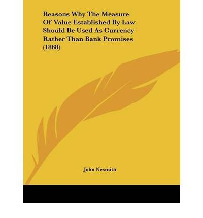 Read Online Reasons Why the Measure of Value Established by Law Should Be Used as Currency Rather Than Bank Promises (1868) (Paperback) - Common pdf