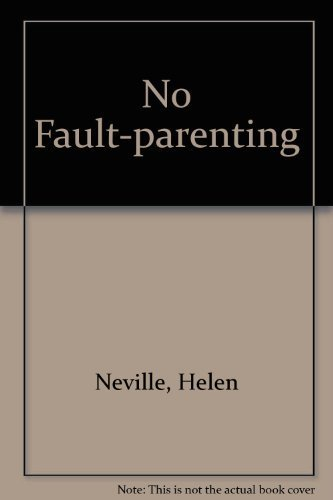 No-Fault Parenting by Helen Neville (1984-08-03)