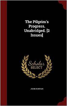 The Pilgrim's Progress. Unabridged. [2 Issues]