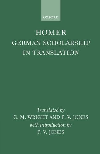 Homer: German Scholarship in Translation by G M Wright